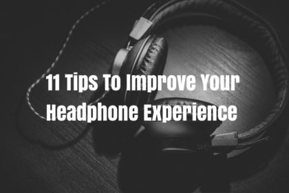 11 Tips to Improve your Headphone Experience