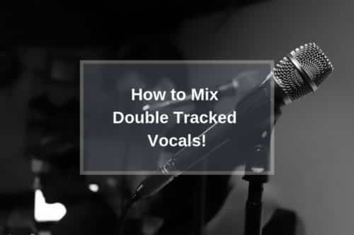 How to Mix Double Tracked Vocals!