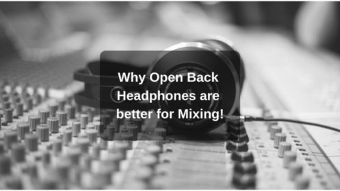 Open Back Headphones; Are they Really Better for Mixing?