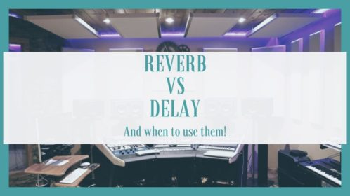 Reverb Vs Delay; Differences and When to Use Them!
