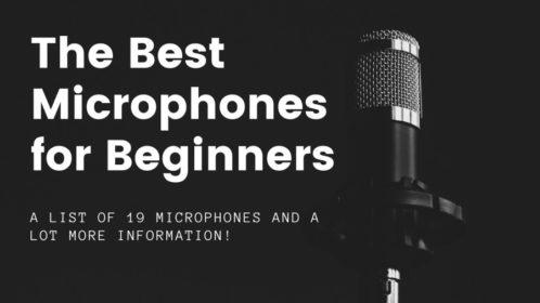 Best 19 Microphones For Beginners of 2020!
