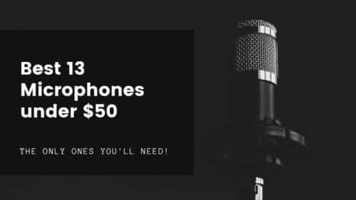 Best 13 Microphones under $50 of 2020!