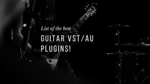 The 19 Best Guitar VST/AU Plugins of 2020!