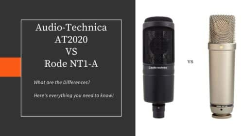 Audio-Technica AT2020 VS Rode NT1-A: Who's the Winner?