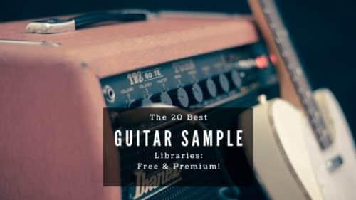 Best 20 Guitar Sample Libraries; Free & Premium!
