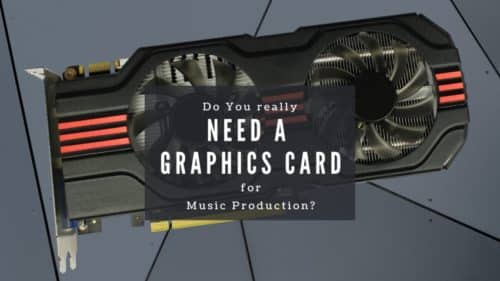 Do I Really need a Graphics Card for Music Production?