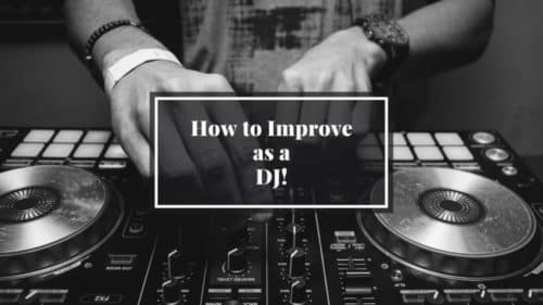 How to Improve as a DJ; 14 Tips!