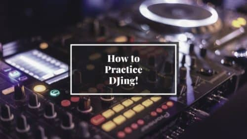How to Practice DJing; 15-step Guide!