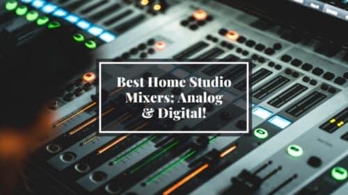 Best Mixers for your Home Studio; Analog & Digital!